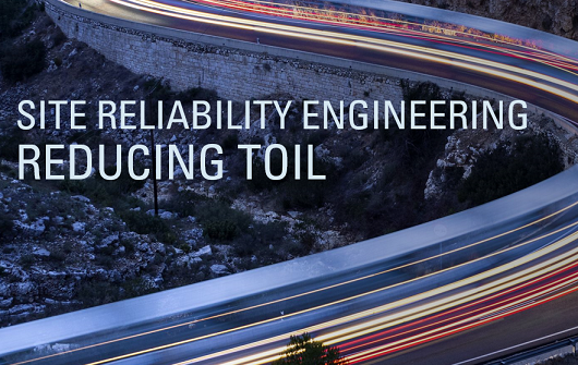 Site Reliability Engineering – Reducing Toil